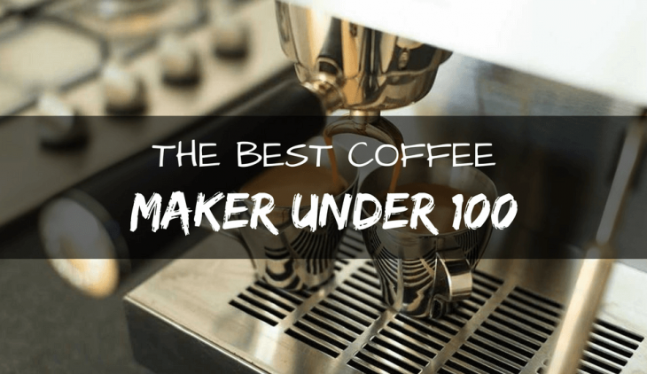 Best Coffee Maker under $100